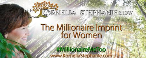The Kornelia Stephanie Show: The Millionaire Imprint for Women: The Top Three Ways to Financial Security for all Women with Kornelia Stephanie