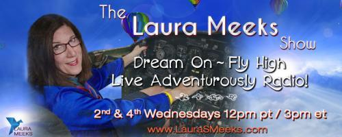 The Laura Meeks Show: Dream On ~ Fly High ~ Live Adventurously Radio!: Your Attitude creates your Altitude: How to fly out of a box canyon.