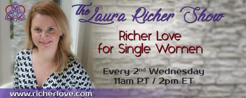 The Laura Richer Show - Richer Love for Single Women: It Can Happen! Finding and Maintaining a Healthy Love Relationship with Dr. Pepper Schwartz, PhD
