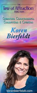 The Law of Attraction Traction with Koren Bierfeldt: Quantum Consciousness, Connection & Creation: How do we build traction in creating the life of our dreams using the law of attraction?