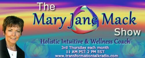 The Mary Jane Mack Show: Being Proactive About Your Healthcare and Treatment with Holistic Intuitive Mary Jane Mack