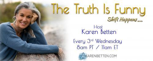 The Truth is Funny.....shift happens! with Host Karen Betten: Black Holes, Climate Change & Diamonds in Space with Dr. Manjir Samanta-Laughton