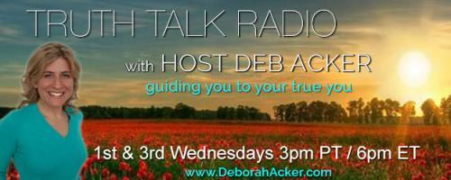 Truth Talk Radio with Host Deb Acker - guiding you to your true you!: Learn to Communicate with Angels and Live at Your Full Potential