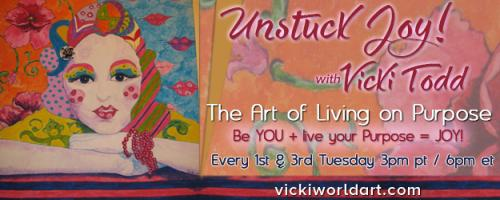 Unstuck Joy! with Vicki Todd - The Art of Living On Purpose: Feminine vs. Masculine Traits – Can They Play Well Together? Plus - First in the Series of Art Vision Journaling