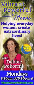 Vibrant Powerful Moms with Debbie Pokornik - Helping Everyday Women Create Extraordinary Lives!: Using Your Child's Mistakes as Growing Tools
