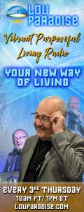 Vibrant Purposeful Living Radio with Lou Paradise: Your New Way of Living: Healthier and Wealthier!