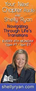 Your Next Chapter Radio with Shelly Ryan: Navigating Through Life's Transitions